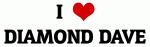 I Love DIAMOND DAVE