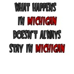 WHAT HAPPENS IN MICHIGAN DOESN'T ALWAYS STAY IN MI