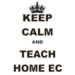 KEEP CALM AND TEACH HOME EC