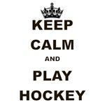 KEEP CALM AND PLAY HOCKEY