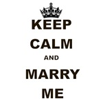 KEEP CALM AND MARRY ME