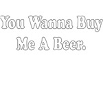 YOU WANNA BUY ME A BEER