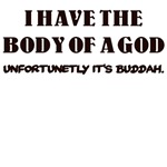 I HAVE THE BODY OF A GOD UNFORTUNATELY IT'S BUDDAH