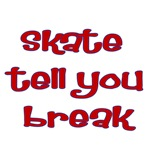 Skate Tell You Break