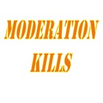 Moderation Kills