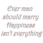 Every Man Should Marry Happiness Isn't Everything