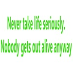 Never Take Life Seriously Nobody Gets Out Alive An