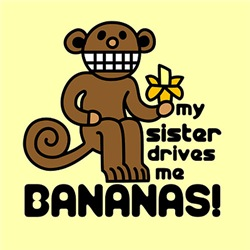 My Sister Drives Me Bananas!