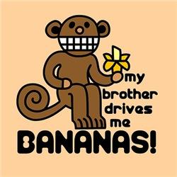 My Brother Drives Me Bananas!