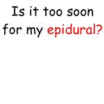 Is it too soon for my epidural?