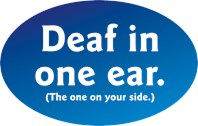 Deaf in One Ear...