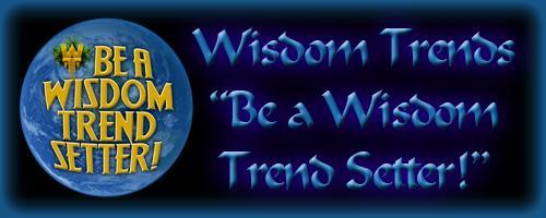 Wisdom - Be a wisdom trend setter