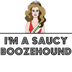 I'M A SAUCY BOOZEHOUND