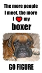THE MORE I KNOW PEOPLE THE MORE I LOVE MY BOXER