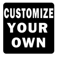 CUSTOMIZE YOUR OWN!