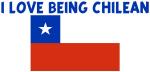 I LOVE BEING CHILEAN