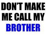 Don't Make Me Call My Brother