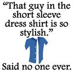 Said No One Ever: Short Sleeve Dress Shirt