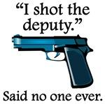 Said No One Ever: I Shot The Deputy