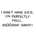 I Don't Have A.D.D. - Shiny