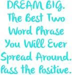 DREAM BIG Pass the Positive Design