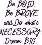 Bold, Brave, & Necessary Dream BIG Design
