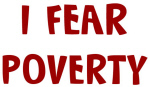 I Fear POVERTY
