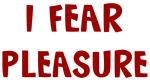 I Fear PLEASURE