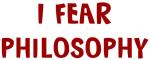 I Fear PHILOSOPHY