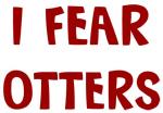 I Fear OTTERS