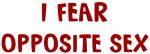 I Fear OPPOSITE SEX