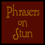 Phrasers on Stun