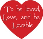 To be loved, Love and be Lovable ~