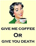 Give Me Coffee or Give You Death Retro Coffee Hous
