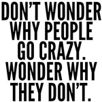 Why People Go Crazy