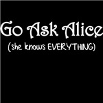 Go Ask Alice (She knows everything.)