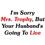 I'm Sorry Mrs. Trophy,Your Husband's Going To Live