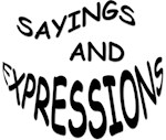 SAYINGS AND EXPRESSIONS