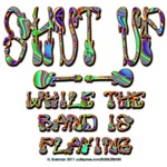 SHUT UP for the BAND!
