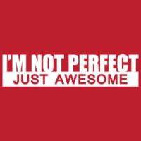 I'm not perfect, just awesome