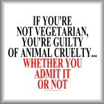 If you're not vegetarian, you're guilty of animal