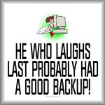 He who laughs last probably had a good backup!