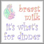 breast milk. it's what's for dinner.