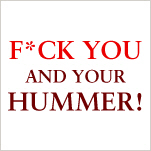 F*ck you and your Hummer