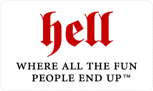 Hell - Where all the fun people end up