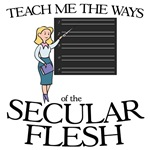 Teach Me the Ways of the Secular Flesh