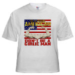 Be A Proud American Not A Girlie Man T-shirts