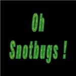 OH Snotbugs!