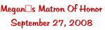 Megan's Matron Of Honor September 27, 2008
