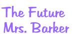 The Future   Mrs. Barker
